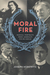 Moral Fire: Musical Portraits from America's Fin-de-Siecle