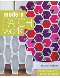 Modern Patchwork: 12 Quilts to Take You Beyond the Basics Elizabeth Hartman