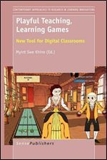 Playful Teaching, Learning Games: New Tool for Digital Classrooms  by  Myint Swe Khine