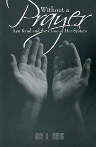 Without A Prayer: Ayn Rand And The Close Of Her System  by  John W. Robbins