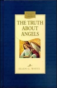 The Truth about Angels: A Behind-The-Scenes View of Supernatural Beings Involved in Human Life Ellen G. White