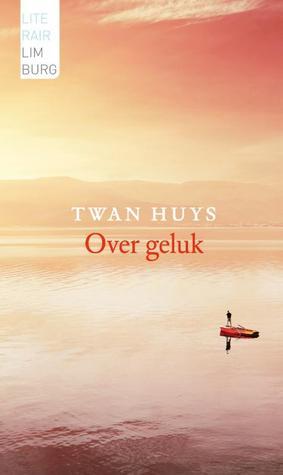 Over geluk  by  Twan Huys