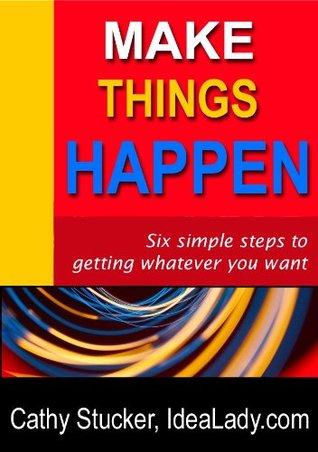 Make things happen Cathy Stucker
