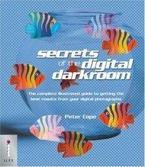 Secrets Of The Digital Darkroom Peter Cope