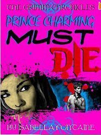 Prince Charming Must Die (The Grimm Chronicles #1)