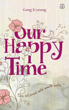 Our Happy Time (Cinta Tak Pernah Salah Memilih Waktu)