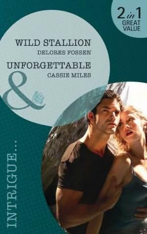 Wild Stallion / Unforgettable  by  Delores Fossen