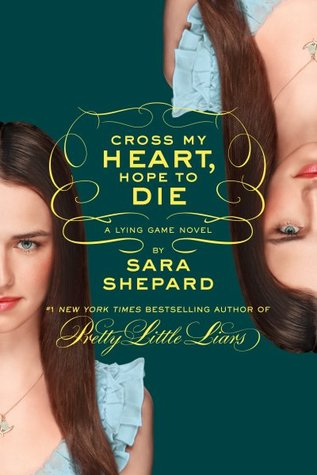 Cross My Heart, Hope to Die (The Lying Game #5) - Sara Shepard