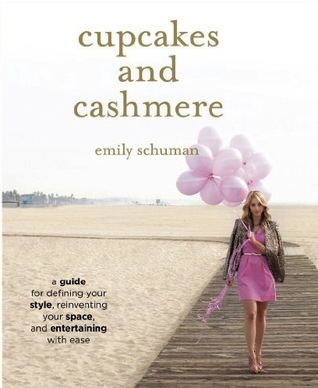 Cupcakes and Cashmere: A Guide for Defining Your Style, Reinventing Your Space, and Entertaining with Ease (2012) by Emily Schuman