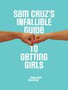 Sam Cruz's Infallible Guide to Getting Girls