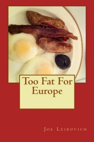 Too Fat for Europe Joe Leibovich