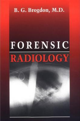 Forensic Radiology  by  B.G. Brogdon