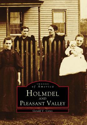 Holmdel and Pleasant Valley  by  Gerald V. Ceres