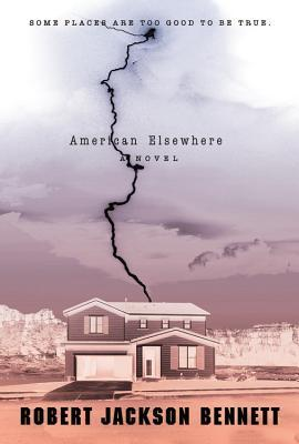 American Elsewhere  by Robert Jackson Bennett  />