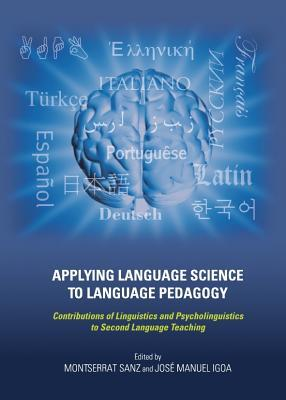 Applying Language Science to Language Pedagogy: Contributions of Linguistics and Psycholinguistics to Second Language Teaching  by  Montserrat Sanz
