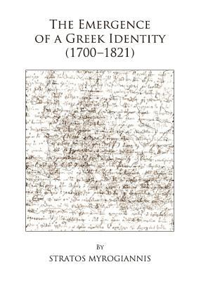 The Emergence of a Greek Identity (1700-1821)  by  Stratos Myrogiannis