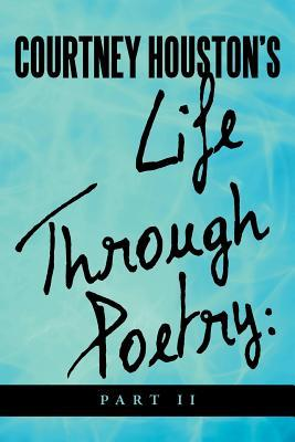 Courtney Houstons Life Through Poetry: Part II Courtney R. Houston