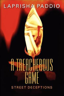 A Treacherous Game: Street Deceptions  by  Laprisha Paddio