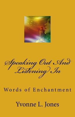 Speaking Out and Listening in: Words of Enchantment  by  Yvonne L. Jones