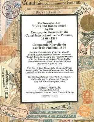 Stocks and Bonds Issued  by  the Compagnie Universelle Du Canal Interoceanique de Panama 1880 - 1889 and Compagnie Nouvelle Du Canal de Panama 1894 by Julius Grigore Jr.