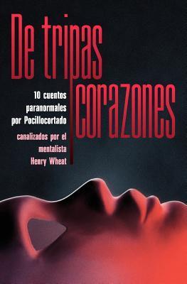 De tripas corazones: 10 cuentos paranormales por Pocillocortado, canalizados por el mentalista Henry Wheat  by  Pocillocortado