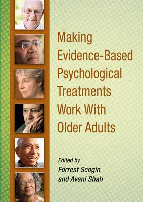 Making Evidence-Based Psychological Treatments Work with Older Adults  by  Forrest Scogin