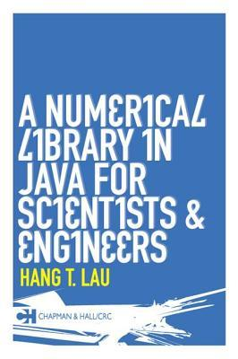 A Numerical Library In Java For Scientists And Engineers  by  Hang T. Lau