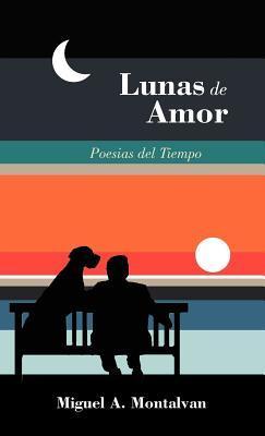 Lunas de Amor: Poesias del Tiempo  by  Miguel A. Montalvan