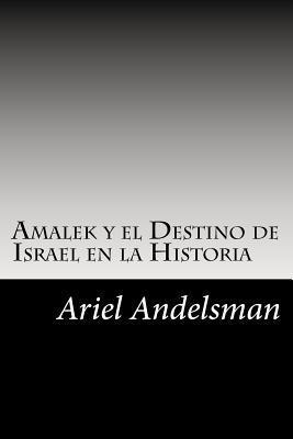 Amalek y El Destino de Israel En La Historia Ariel Andelsman