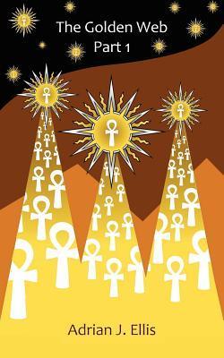 The Golden Web: Part 1 Adrian J. Ellis