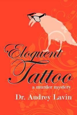 Eloquent Tattoo: A Murder Mystery  by  Audrey Lavin