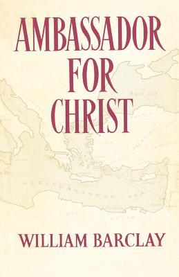 Ambassador for Christ  by  William Barclay