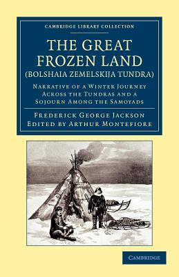 The Great Frozen Land (Bolshaia Zemelskija Tundra): Narrative of a Winter Journey Across the Tundras and a Sojourn Among the Samoyads  by  Frederick George Jackson
