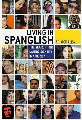 Living in Spanglish: The Search for Latino Identity in America Ed Morales