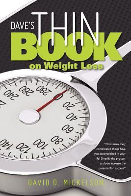 Daves Thin Book on Weight Loss  by  David D. Mickelson