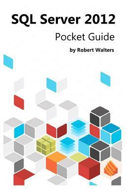 SQL Server 2012 Pocket Guide  by  Robert Walters