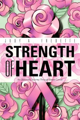 Strength of Heart: An Optimistic Journey Through Breast Cancer  by  Judy A. Fredette
