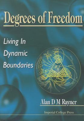 Degrees Of Freedom   Living In Dynamic Boundaries  by  Alan D.M. Rayner