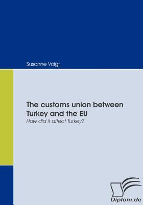 The Customs Union Between Turkey and the Eu  by  Susanne Voigt