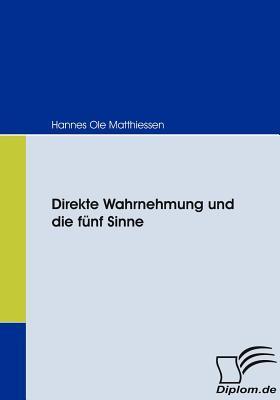 Direkte Wahrnehmung Und Die F Nf Sinne  by  Hannes Ole Matthiessen