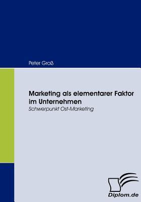 Marketing ALS Elementarer Faktor Im Unternehmen  by  Peter Gro