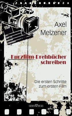 Kurzfilm-Drehb Cher Schreiben  by  Axel Melzener