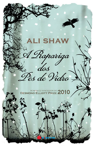 A Rapariga dos Pés de Vidro (2010) by Ali Shaw
