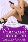 Command Indecision (Lexi Graves Mystery, #3)