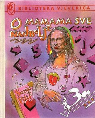 O mamama sve najbolje  by  Sanja Pilić