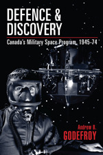 Defence and Discovery: Canadas Military Space Program, 1945-74  by  Andrew B. Godefroy