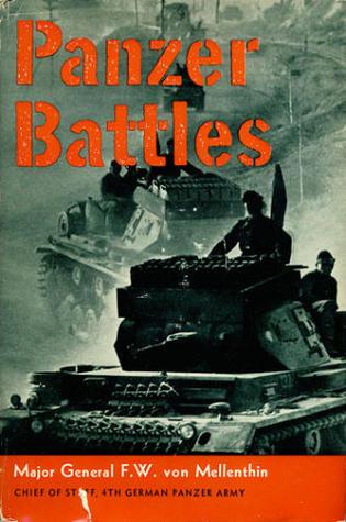Panzer Battles: A Study of the Employment of Armor in the Second World War F.W. von Mellenthin