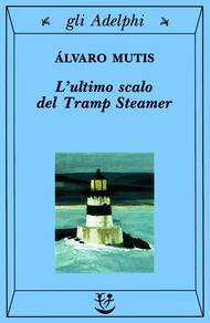 Álvaro mutis - l'ultimo scalo del tr steamer (1997)