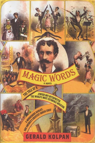 Magic Words: The Tale of a Jewish Boy-Interpreter, the World's Most Estimable Magician, a Murderous Harlot, and America's Greatest Indian Chief