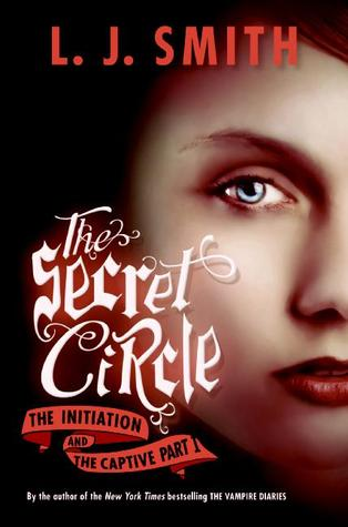 The Initiation / The Captive Part I (The Secret Circle, #1-2)